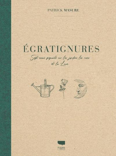 Egratignures - Sept essais piquants sur les jardins, les roses et la Lune