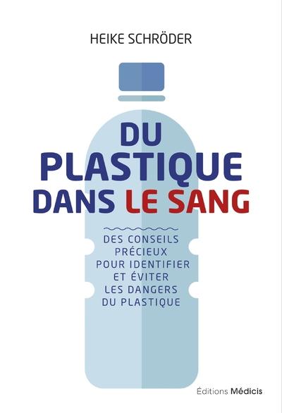 Du plastique dans le sang - Des conseils précieux  pour identifier et éviter les dangers du plastiqu