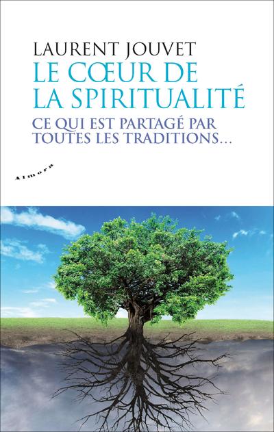 Le coeur de la spiritualité - Ce qui est partagé par toutes les traditions