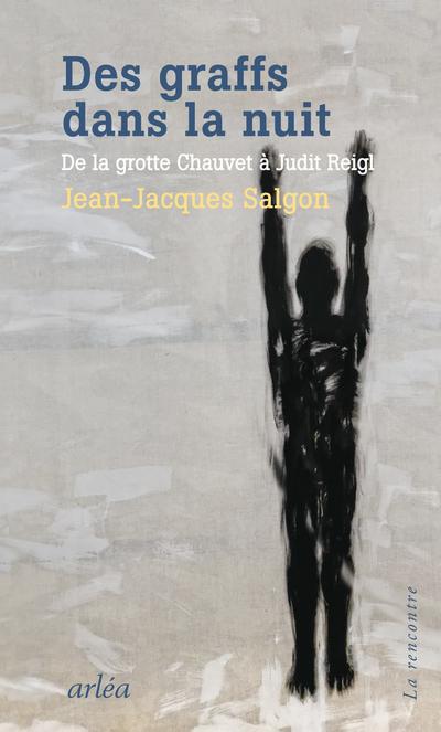 Des graffs dans la nuit - De la grotte Chauvet à Judit Reigl