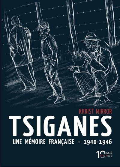 Tsiganes Une mémoire française 1940-1946 - Nouvelle édition 10 ans Steinkis