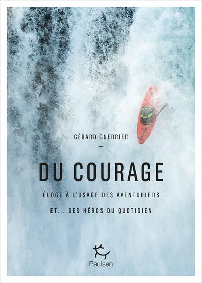 Du courage - Eloge à l'usage des aventuriers et... des héros du quotidien