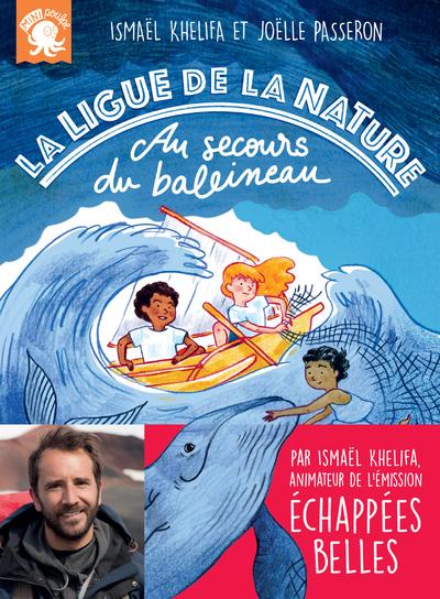 La Ligue de la Nature - Au secours du baleineau ! - Premier roman jeunesse animaux nature - Dès 7 ans
