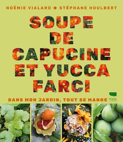 Soupe de capucine et yucca farci - Dans mon jardin, tout se mange