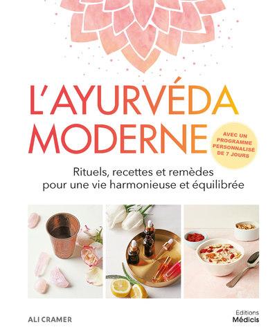 L'ayurvéda moderne - Rituels, recettes et remèdes pour une vie harmonieuse et équilibrée