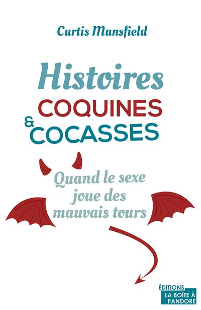 Histoires coquines et cocasses - Quand le sexe joue des mauvais tours