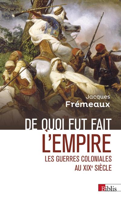De quoi fut fait l'empire - Les guerres coloniales au XIXe siècle