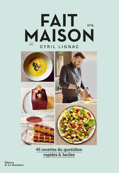 Fait Maison - numéro 4 par Cyril Lignac - 45 recettes du quotidien rapides & faciles