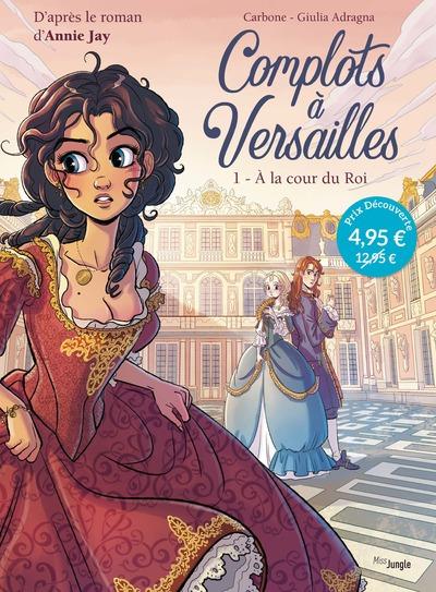Complots à Versailles - tome 1 A la cour du Roi - OP Petit prix 2021
