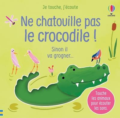 Ne chatouille pas le crocodile ! - Je touche, j'écoute