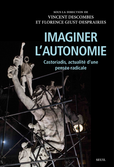 Imaginer l'autonomie - Castoriadis, actualité d'une pensée radicale
