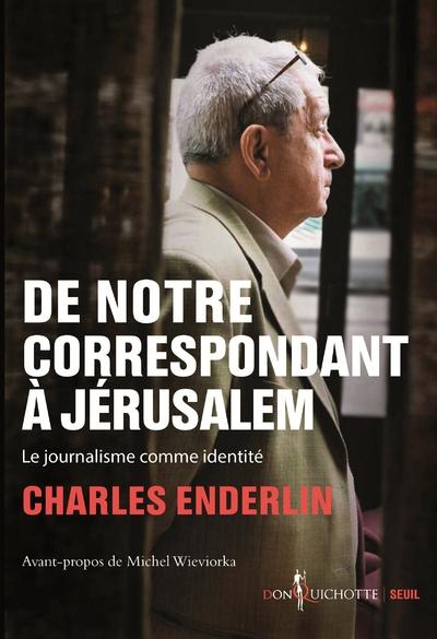 De notre correspondant à Jérusalem. Le journalisme comme identité