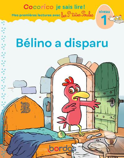 Cocorico je sais lire ! Mes premières lectures avec les P'tites Poules - Bélino a disparu - niveau 1