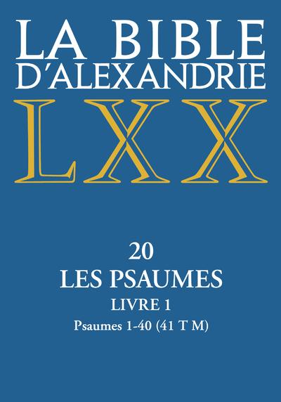 La Bible d'Alexandrie - XX Les Psaumes - livre 1 Psaumes 1-40