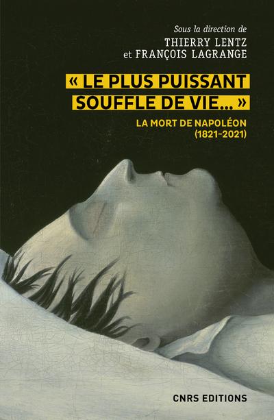 Le plus puissant souffle de vie. La mort de Napoléon (1821-2021)