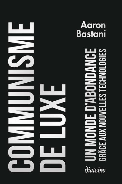 Communisme de luxe - Un monde d'abondance grâce a ux nouvelles technologies