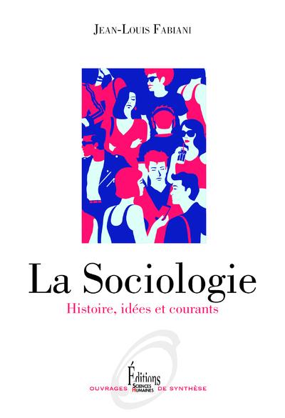 La Sociologie - Histoire, idées et courants