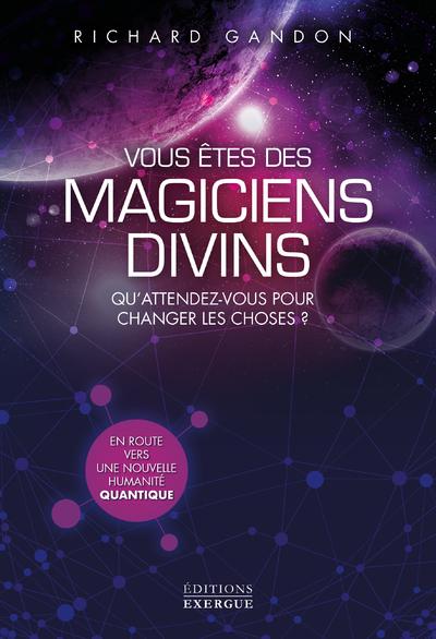 Vous êtes des magiciens divins - Qu'attendez-vous pour changer les choses ?