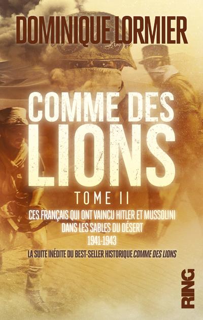 Comme des lions - tome 2 Ces Français qui ont vaincu Hitler et Mussolini dans les sables du désert