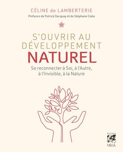 S'ouvrir au développement naturel - Se connecter à Soi, à l'Autre, à l'Invisible, à la Nature