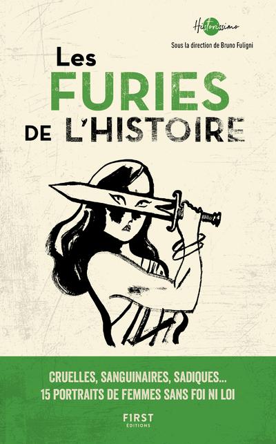Les Furies de l'Histoire - cruelles , sanguinaires , sadiques : 15 portraits de femmes sans foi ni loi