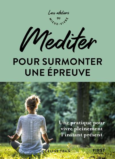 Méditer pour surmonter une épreuve - Une pratique pour vivre pleinement l'instant présent - les ateliers du meiux vivre