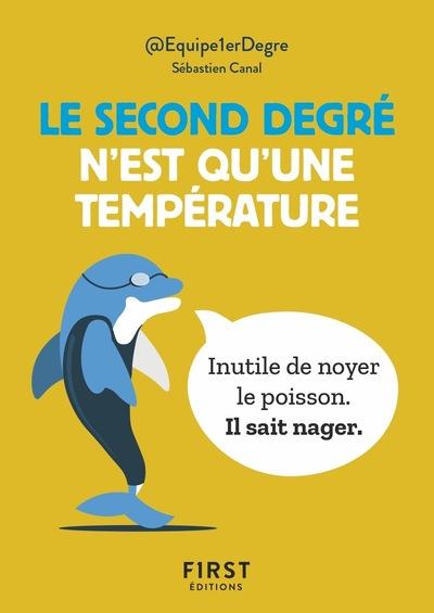 Le Petit Livre - Le second degré n'est qu'une température : 150 tweet hilarants mais terre-à-terre par @Equipe1erDegre