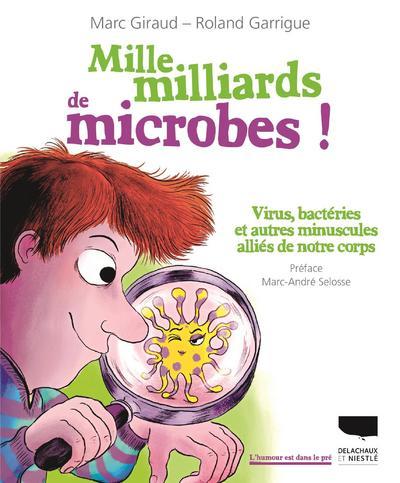 Mille milliards de microbes ! Virus, bactéries et autres minuscules alliés de notre corps