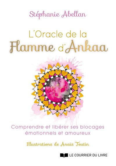 L'Oracle de la flamme d'Ankaa - Comprendre et libérer ses blocages émotionnels et amoureux