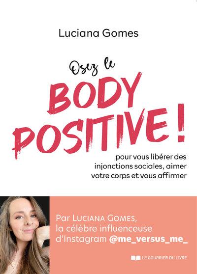 Osez le Body Positive ! Pour vous libérer des injonctions sociales et aimer votre corps