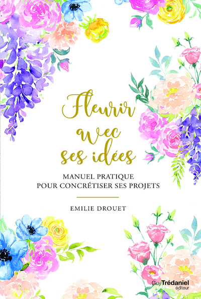 Fleurir avec ses idées - Manuel pratique pour concrétiser ses projets