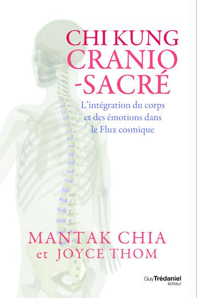 Chi kung cranio-sacré - L'intégration du corps et des émotions dans le Flux cosmique