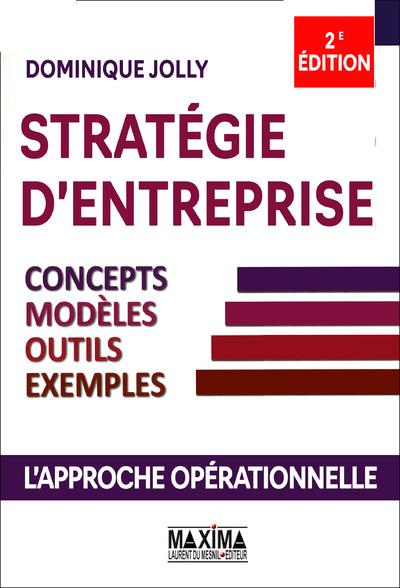 Stratégie d'entreprise - Concepts, modèles, outils, exemples 2ème édition