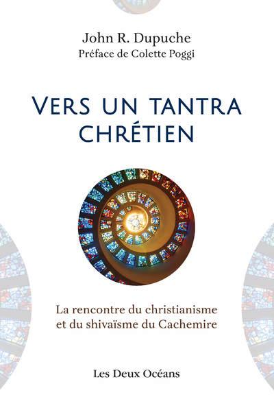 Vers un tantra chrétien - La rencontre du christianisme et du shivaïsme du Cachemire