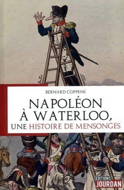 Napoléon à Waterloo - Une histoire de mensonges