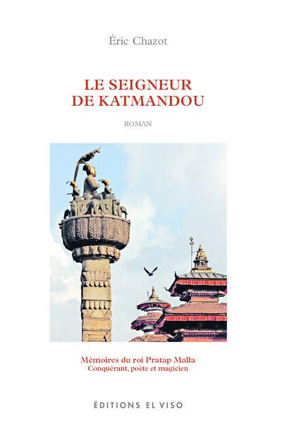 Le Seigneur de Katmandou - Mémoires du roi Pratap Malla - Conquérant, poète et magicien