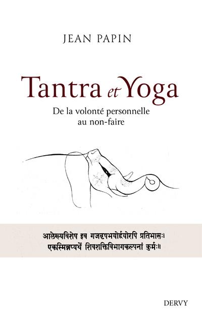 Tantra et Yoga - De la volonté personnelle au non-faire