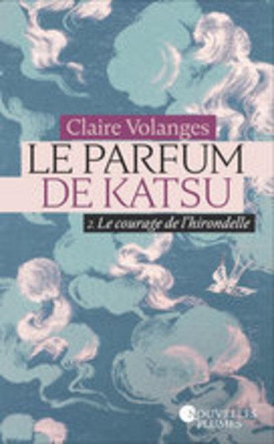 Le parfum de Katsu - tome 2 Le courage de l'hirondelle