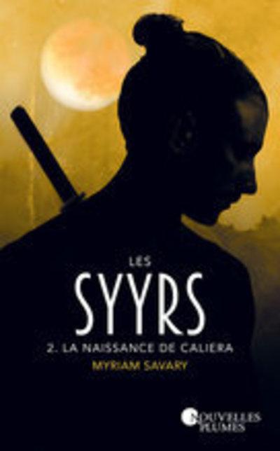 Les Syyrs - tome 2 La naissance de Caliera