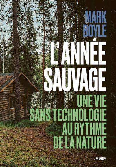 L'Année sauvage - Une vie sans technologie au rythme de la nature