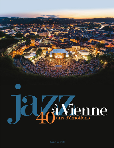Jazz à Vienne 40 ans d'émotions