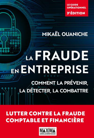La fraude en entreprise - Comment la prévenir, la détecter, la combattre