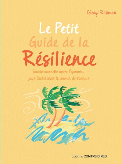 Le Petit Guide de la résilience - Savoir rebondir après l'épreuve pour trouver le chemin du bonheur
